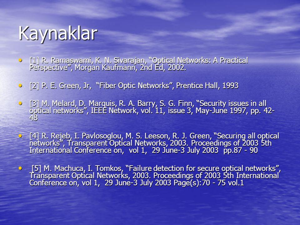 Kaynaklar [1] R. Ramaswami, K. N. Sivarajan, Optical Networks: A Practical Perspective , Morgan Kaufmann, 2nd Ed, 2002.